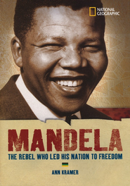 Mandela: The Rebel Who Led His Nation to Freedom   -     By: Ann Kramer