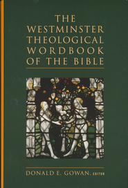 The Westminster Theological Wordbook of the Bible  -              By: Donald E. Gowan