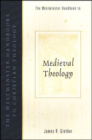 The Westminster Handbook to Medieval Theology  -     By: James Ginther