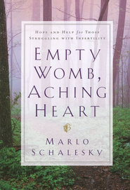 Empty Womb, Aching Heart: Hope and Help for Those Struggling with Infertility  -              By: Marlo Schalesky