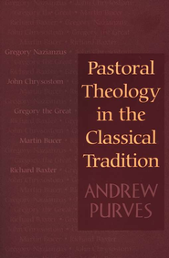 Pastoral Theology In The Classical Tradition  -     By: Andrew Purves