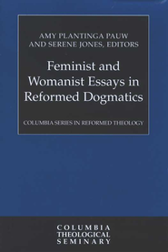 Feminist and Womanist Essays in Reformed Dogmatics  -     By: Amy Plantinga Pauw