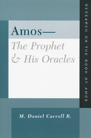 Amos - The Prophet and His Oracles: Research on the Book of Amos  -     By: M. Daniel Carroll