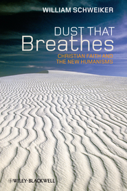 Dust that Breathes: Christian Faith and the New Humanisms - eBook  -     By: William Schweiker