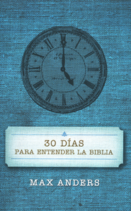 30 Días para Entender la Biblia  (30 Days to Understanding the Bible)  -              By: Max Anders