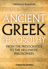 Ancient Greek Philosophy: From the Presocratics to the Hellenistic Philosophers - eBook  -     By: Thomas A. Blackson