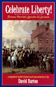 Celebrate Liberty! Famous Patriotic Speeches & Sermons  -     By: David Barton