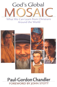 God's Global Mosaic: What We Can Learn from Christians Around the World  -     By: Paul-Gordon Chandler
