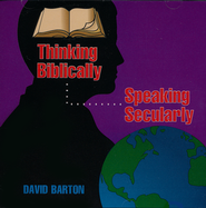 Thinking Biblically: Speaking Secularly Audiobook on CD  -              By: David Barton