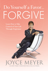 Do Yourself a Favor...Forgive: Learn How to Take Control of Your Life Through Forgiveness - eBook  -     By: Joyce Meyer