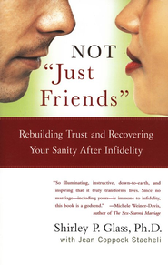 Not Just Friends: Rebuilding Trust and Recovering Your Sanity After Infidelity  -     By: Shirley P. Glass, Jean Coppock Staeheli