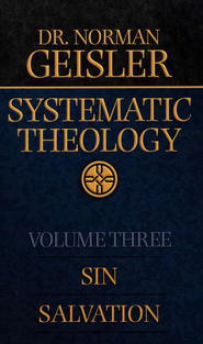 Systematic Theology, Volume 3: Sin, Salvation  -     By: Norman L. Geisler