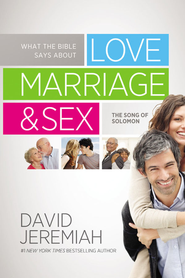 What the Bible Says about Love, Marriage and Sex: The Song of Solomon - eBook  -     By: David Jeremiah