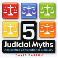 5 Judicial Myths: Restoring a Constitutional Judiciary Audiobook on CD  -              By: David Barton