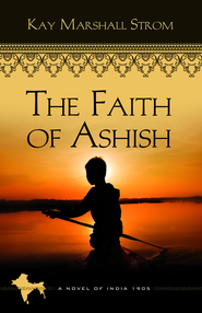 The Faith of Ashish (Book 1 of Blessings of India Series) - eBook  -     By: Kay Marshall Strom
