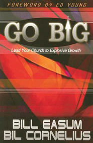 Go Big!: Lead Your Church to Explosive Growth - eBook  -     By: William Easum