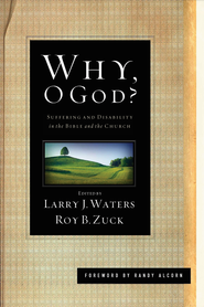 Why, O God? (Foreword by Randy Alcorn): Suffering and Disability in the Bible and the Church - eBook  -     Edited By: Roy Zuck     By: Larry Waters