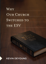 Why Our Church Switched to the ESV - eBook  -     By: Kevin DeYoung