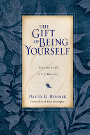 The Gift of Being Yourself: The Sacred Call to Self-Discovery - eBook  -     By: David G. Benner