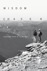 Wisdom Chaser: Finding My Father at 14,000 Feet - eBook  -     By: Nathan Foster