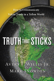 Truth That Sticks: How to Communicate Velcro Truth in a Teflon World - eBook  -     By: Avery T. Willis, Mark Snowden