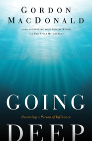 Going Deep: Becoming a Person of Influence   -              By: Gordon MacDonald