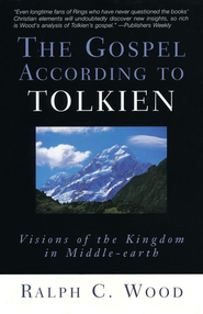 The Gospel According to Tolkien: Visions of the Kingdom in Middle-earth  -     By: Ralph C. Wood
