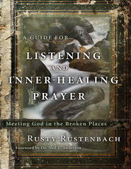 A Guide for Listening and Inner-Healing Prayer: Meeting God in the Broken Places - eBook  -     By: Rusty Rustenbach