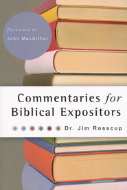 Commentaries for Biblical Expositors  -     By: Jim Rosscup