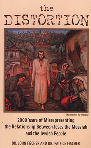 The Distortion: 2000 Years of Misrepresenting the Relationship Between Jesus The Messiah And The Jewish People  -     By: Dr. John Fischer, Dr. Patrice Fischer