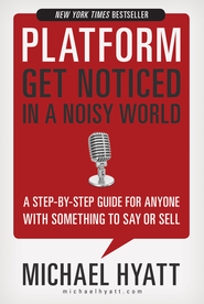 Platform: Get Noticed in a Noisy World - eBook  -     By: Michael Hyatt