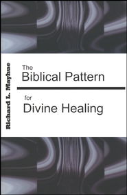 Biblical Pattern for Divine Healing  -     By: Richard Mayhue