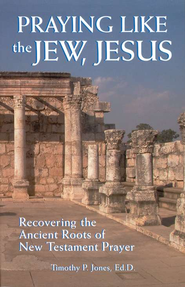 Praying Like the Jew, Jesus: Recovering the Ancient Roots of New Testament Prayer  -     By: Timothy Paul Jones