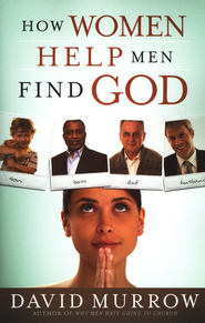 How Women Help Men Find God  -     By: David Murrow