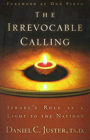 The Irrevocable Calling: Israel's Role as a Light to the Nations  -     By: Daniel L. Juster