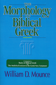 The Morphology of Biblical Greek: A Companion to Basics of Biblical Greek and the Analytical Lexicon to the Greek New Testament  -     By: William D. Mounce