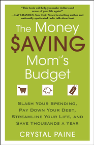 The Money Saving Mom's Budget: Slash Your Spending, Pay Down Your Debt, Streamline Your Life, and Save Thousands a Year - eBook  -     By: Crystal Paine