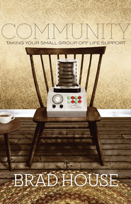 Community: Taking Your Small Group off Life Support - eBook  -     By: Brad House