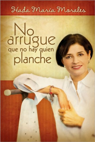 No Lo Arrugue Que No Hay Quien Planche (Who Will Iron Out My Wrinkles?)  -     By: Hada Maria Morales