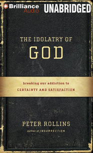 The Idolatry of God Unabridged Audiobook on CD  -              By: Peter Rollins