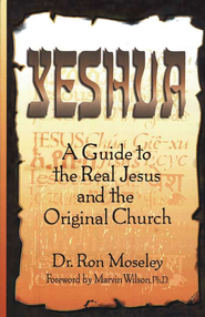 Yeshua: A Guide to the Real Jesus and the Original Church  -     By: Dr. Ron Moseley