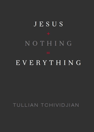 Jesus + Nothing = Everything - eBook  -     By: Tullian Tchividjian