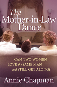 Mother-in-law Dance, The: Can Two Women Love the Same Man and Still Get Along? - eBook  -     By: Annie Chapman