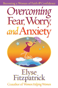 Overcoming Fear, Worry, and Anxiety: Becoming a Woman of Faith and Confidence - eBook  -     By: Elyse M. Fitzpatrick