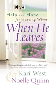 When He Leaves: Help and Hope for Hurting Wives - eBook  -     By: Kari West, Noelle Quinn