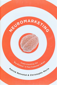 Neuromarketing: Understanding the Buy Buttons in Your Customer's Brain  -     By: Patrick Renvoise, Christophe Morin