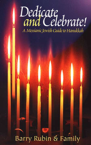 Dedicate and Celebrate!: A Messianic Jewish Guide to Hanukkah  -     By: Barry Rubin