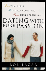 Dating with Pure Passion: More than Rules, More than Courtship, More than a Formula - eBook  -     By: Rob Eagar