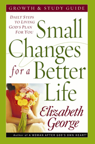 Small Changes for a Better Life Growth and Study Guide: Daily Steps to Living God's Plan for You - eBook  -     By: Elizabeth George