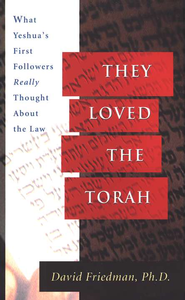 They Loved the Torah: What Yeshua's First Followers Really Thought About the Law  -     By: David Friedman
